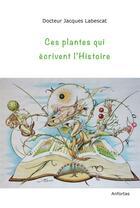Couverture du livre « Ces plantes qui écrivent l'histoire » de Jacques Labescat aux éditions Anfortas