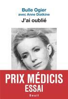 Couverture du livre « J'ai oublié » de Bulle Ogier et Anne Diatkine aux éditions Seuil