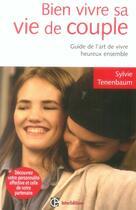 Couverture du livre « Bien vivre sa vie de couple ; guide de l'art de vivre heureux ensemble » de Tenenbaum aux éditions Intereditions
