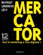 Couverture du livre « Mercator ; tout le marketing à l'ère digitale ! (12e édition) » de Jacques Lendrevie et Julien Levy et Arnaud De Baynast aux éditions Dunod