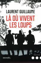 Couverture du livre « Là où vivent les loups » de Laurent Guillaume aux éditions Denoel