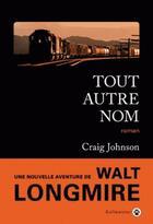 Couverture du livre « Tout autre nom » de Craig Johnson aux éditions Gallmeister
