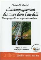 Couverture du livre « L'accompagnement des âmes dans l'au-delà ; témoignage d'une soignante-médium » de Christelle Dubois aux éditions Temps Present