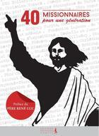 Couverture du livre « 40 missionnaires pour une génération » de Eric Denimal et Mariette Levaye aux éditions Premiere Partie