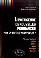 Couverture du livre « L'émergence de nouvelles puissances ; vers un système multipolaire? » de Sebastian Santander aux éditions Ellipses