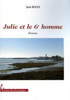 Couverture du livre « Julie et le 6e homme » de Jean Bouly aux éditions Societe Des Ecrivains
