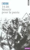 Couverture du livre « 14-18 : mourir pour la patrie » de Histoire (L') (Revue aux éditions Points