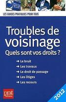 Couverture du livre « Troubles de voisinage ; quels sont vos droits ? (édition 2012) » de Agnes Chambraud et Monique Ciprut aux éditions Prat