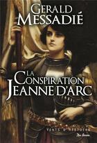 Couverture du livre « La conspiration Jeanne d'Arc » de Gerald Messadie aux éditions De Boree