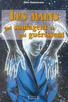 Couverture du livre « Les mains qui soulagent et qui guérissent » de Yann Gwennrann aux éditions Trajectoire