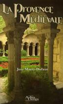 Couverture du livre « La provence medievale » de Marty-Dufaut aux éditions Autres Temps