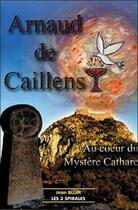 Couverture du livre « Arnaud de caillens. mystere cathare » de Jean Blum aux éditions Trois Spirales