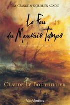 Couverture du livre « Le Feu Du Mauvais Temps » de Claude Le Bouthillier aux éditions Viamedias
