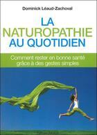 Couverture du livre « La naturopathie au quotidien ; comment rester en bonne santé par des gestes simples au quotidien » de Dominique Leaud-Zachoval aux éditions Medicis