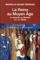 Couverture du livre « La reine au Moyen Age ; le pouvoir au féminin XIVe-XVe siècle » de Murielle Gaude-Ferragu aux éditions Tallandier