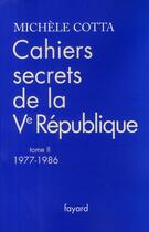 Couverture du livre « Cahiers secrets de la Ve République t.2 ; 1977-1988 » de Michele Cotta aux éditions Fayard