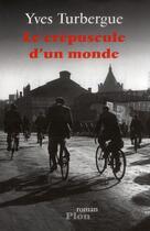 Couverture du livre « Le crépuscule d'un monde » de Yves Turbergue aux éditions Plon
