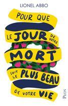Couverture du livre « Pour que le jour de votre mort soit le plus beau de votre vie » de Lionel Abbo aux éditions Plon