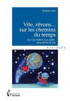 Couverture du livre « Vite, rêvons... sur les chemins du temps » de Jacques Gros aux éditions Societe Des Ecrivains