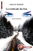 Couverture du livre « La verticale du fou » de Fabio M. Mitchelli aux éditions Ex Aequo