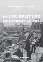 Couverture du livre « Et les Beatles montèrent au ciel ; le concert du rooftop » de Valentine Del Moral aux éditions Le Mot Et Le Reste