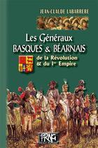 Couverture du livre « Les généraux basques et béarnais de la Révolution et du 1er Empire » de Jean-Claude Labarrere aux éditions Prng
