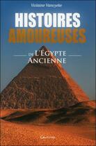 Couverture du livre « Histoires amoureuses de l'Egypte ancienne » de Violaine Vanoyeke aux éditions Grancher