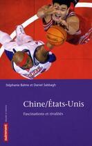 Couverture du livre « Chine / Etats-Unis ; fascinations et rivalités » de Stephanie Balme et Daniel Sabbagh aux éditions Autrement