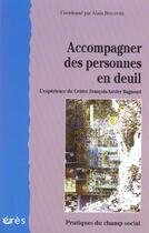 Couverture du livre « Accompagner des personnes en deuil l'experience du centre francois-xavier bagnoud » de Alain Bercovitz aux éditions Eres