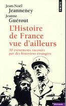Couverture du livre « L'histoire de France vue d'ailleurs ; 50 événements racontés par des historiens étrangers » de Jean-Noel Jeanneney et Jeanne Guerout aux éditions Points