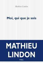 Couverture du livre « Moi, qui que je sois » de Mathieu Lindon aux éditions P.o.l