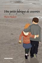 Couverture du livre « Une petite fabrique de souvenirs » de Pierre Hesbert aux éditions Kirographaires