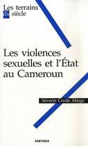 Couverture du livre « Les violences sexuelles et l'état au Cameroun » de Severin Cecile Abega aux éditions Karthala