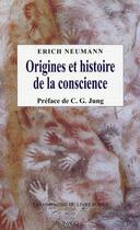 Couverture du livre « Origines et histoire de la conscience » de Erich Neumann aux éditions Imago