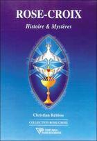 Couverture du livre « Rose-croix. histoire et mysteres » de Christian Rebisse aux éditions Diffusion Rosicrucienne
