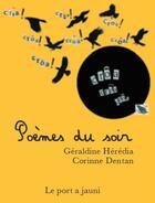 Couverture du livre « Poèmes du soir » de Geraldine Heredia et Corinne Dentan aux éditions Le Port A Jauni