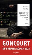 Couverture du livre « Que sur toi se lamente le tigre » de Emilienne Malfatto aux éditions Elyzad