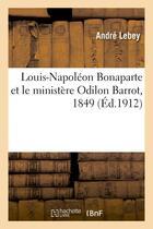 Couverture du livre « Louis-napoleon bonaparte et le ministere odilon barrot, 1849 » de Lebey Andre aux éditions Hachette Bnf