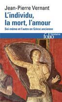 Couverture du livre « L'individu, la mort, l'amour ; soi-même et l'autre en Grèce ancienne » de Jean-Pierre Vernant aux éditions Gallimard