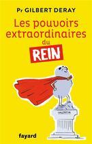 Couverture du livre « Les pouvoirs extraordinaires du rein » de Gilbert Deray aux éditions Fayard
