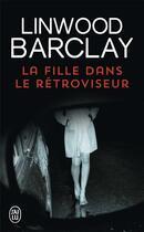 Couverture du livre « La fille dans le retroviseur » de Linwood Barclay aux éditions J'ai Lu