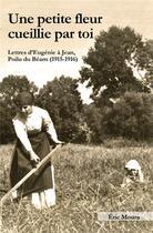 Couverture du livre « Une petite fleur cueillie par toi ; lettres d'Eugenie à Jean, poilu du Béarn (1915-1916) » de Eric Moura aux éditions Iggybook
