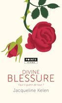 Couverture du livre « Divine blessure ; faut-il guérir de tout ? » de Jacqueline Kelen aux éditions Points