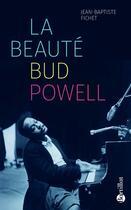 Couverture du livre « La beauté Bud Powell » de Jean-Baptiste Fichet aux éditions Bartillat