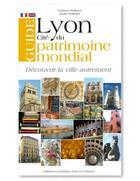 Couverture du livre « Guide de Lyon, cité du patrimoine mondial » de Andre Pelletier aux éditions Elah