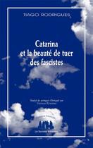 Couverture du livre « Catarina ou la beauté de tuer des fascistes » de Tiago Rodrigues aux éditions Solitaires Intempestifs