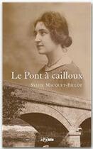 Couverture du livre « Le pont à cailloux » de Sylvie Macquet aux éditions Jepublie