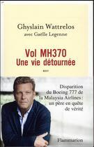 Couverture du livre « Vol MH370, une vie détournée » de Ghyslain Wattrelos et Gaelle Legenne aux éditions Flammarion