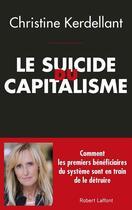 Couverture du livre « Le suicide du capitalisme » de Christine Kerdellant aux éditions Robert Laffont