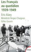 Couverture du livre « Les Français au quotidien 1939-1949 » de Eric Alary aux éditions Tempus/perrin